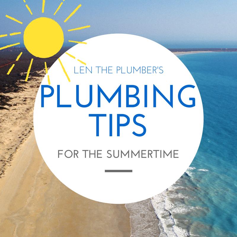 Summertime Plumbing Tips Len The Plumber